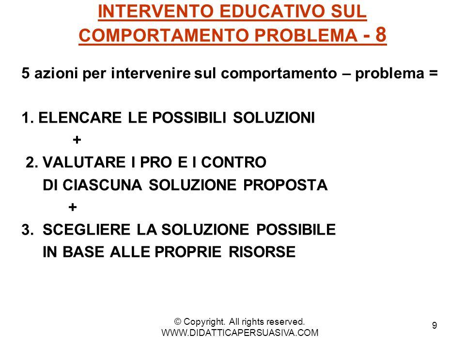 9 INTERVENTO EDUCATIVO SUL COMPORTAMENTO PROBLEMA - 8 5 azioni per intervenire sul comportamento – problema = 1. ELENCARE LE POSSIBILI SOLUZIONI + 2.