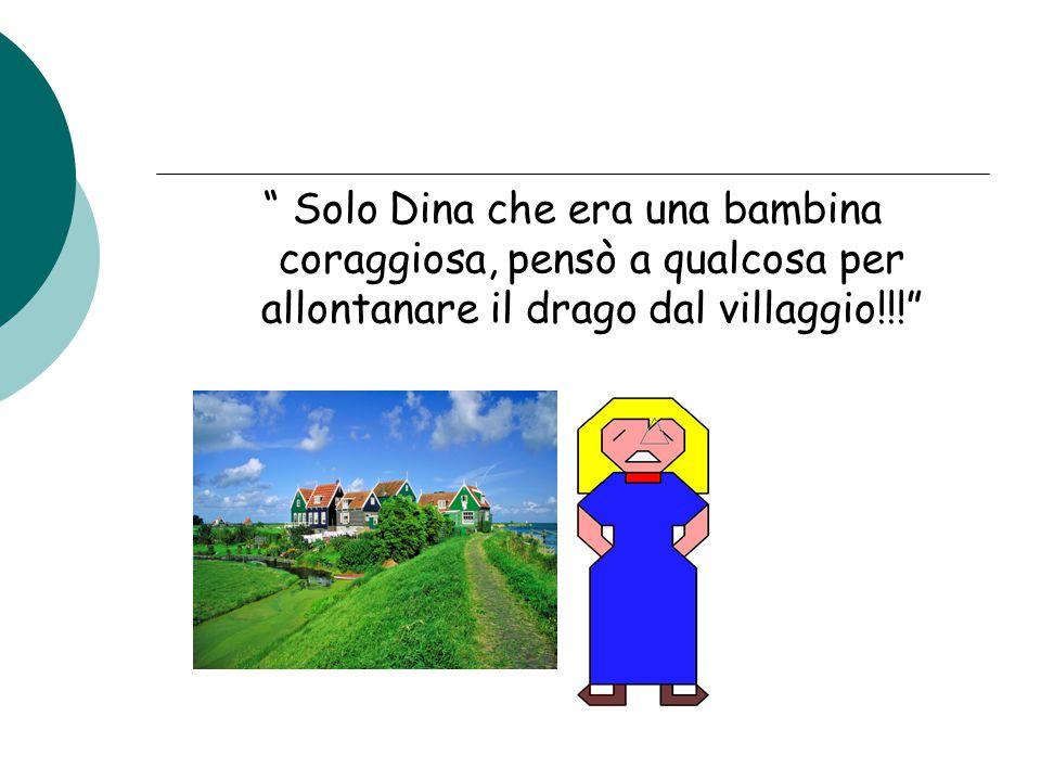 """"""" Solo Dina che era una bambina coraggiosa, pensò a qualcosa per allontanare il drago dal villaggio!!!"""""""