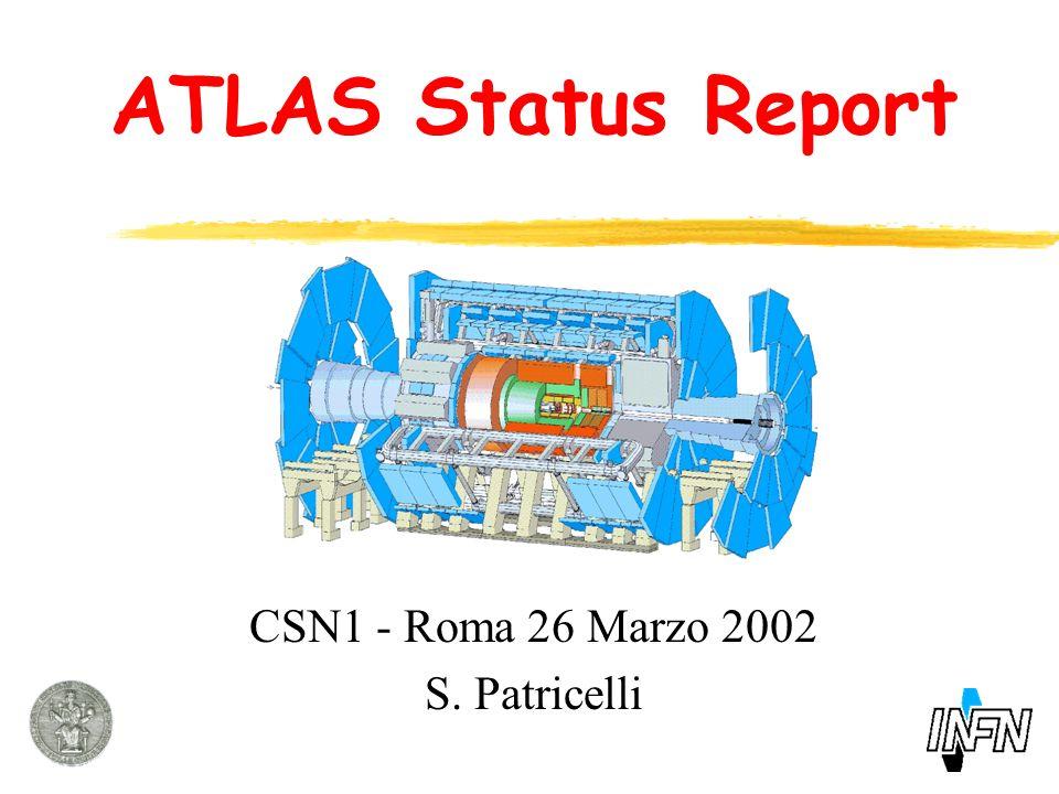ATLAS Status Report CSN1 - Roma 26 Marzo 2002 S. Patricelli