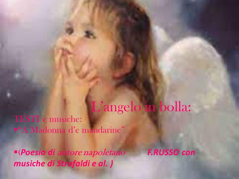 """L'angelo in bolla: TESTI e musiche:  """"A Madonna d'e mandarine""""  ( Poesia di autore napoletano F.RUSSO con musiche di Strofaldi e al. )"""