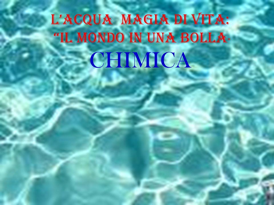 """L'Acqua Magia di Vita: """"il Mondo in una BOLLA """" CHIMICA"""