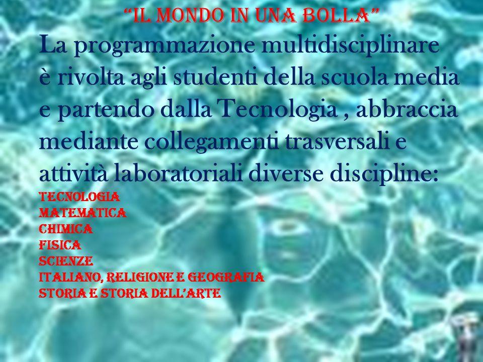 """L'Acqua Magia di Vita: """"il Mondo in una BOLLA"""" La programmazione multidisciplinare è rivolta agli studenti della scuola media e partendo dalla Tecnolo"""