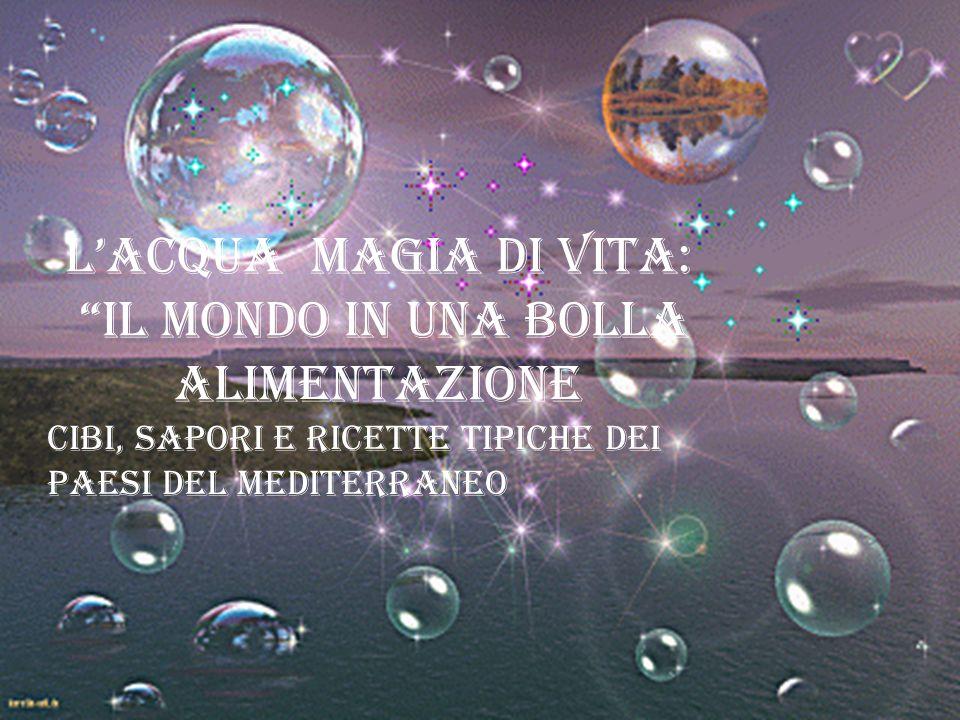 """L'Acqua Magia di Vita: """"il Mondo in una BOLLA alimentazione Cibi, sapori e Ricette tipiche dei paesi del mediterraneo"""