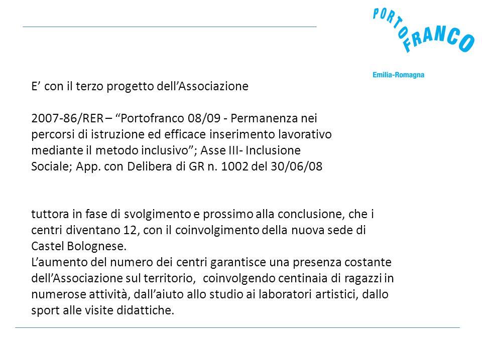 E' con il terzo progetto dell'Associazione 2007-86/RER – Portofranco 08/09 - Permanenza nei percorsi di istruzione ed efficace inserimento lavorativo mediante il metodo inclusivo ; Asse III- Inclusione Sociale; App.
