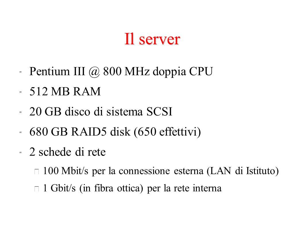 I client 10 Desktop client Pentium III @ 800 MHz (doppia CPU) 1 GB RAM 46 GB disco di sistema IDE 1 scheda di rete 100 Mb/s in rame 8 Rack mounted client Pentium III @ 1000 MHz (doppia CPU) 1 GB RAM 40 GB disco di sistema SCSI 1 scheda di rete 100 Mbit/s in rame