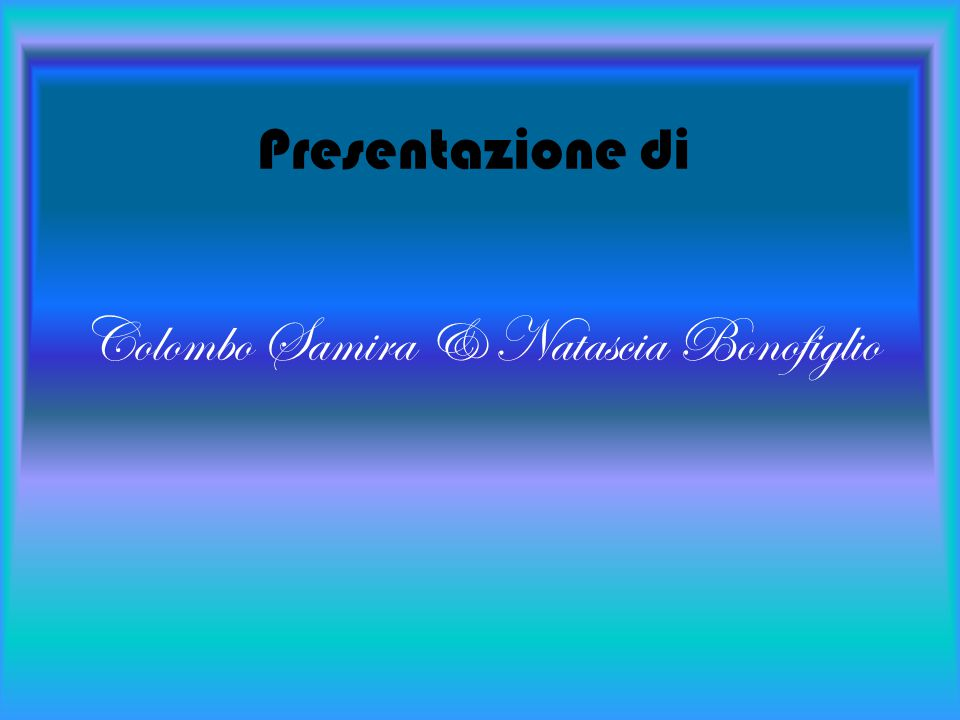 Presentazione di Colombo Samira & Natascia Bonofiglio