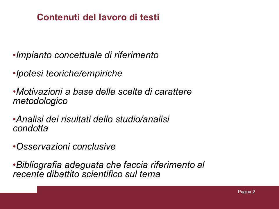 Contenuti del lavoro di testi Pagina 2 Impianto concettuale di riferimento Ipotesi teoriche/empiriche Motivazioni a base delle scelte di carattere met
