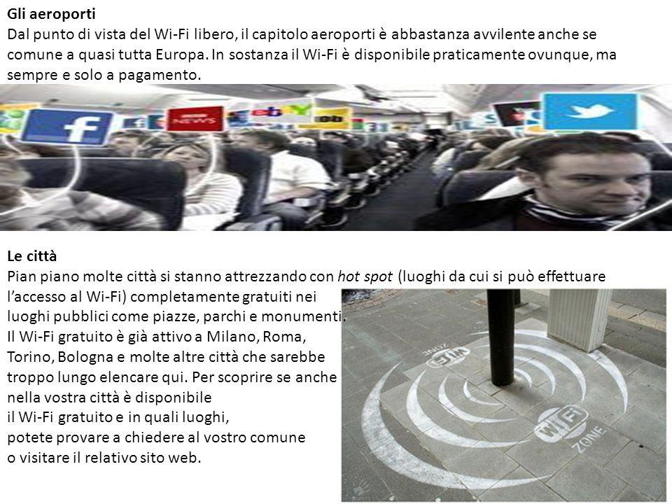 Gli aeroporti Dal punto di vista del Wi-Fi libero, il capitolo aeroporti è abbastanza avvilente anche se comune a quasi tutta Europa.