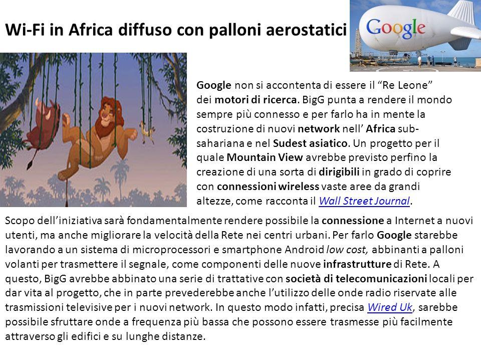 Wi-Fi in Africa diffuso con palloni aerostatici Google non si accontenta di essere il Re Leone dei motori di ricerca.