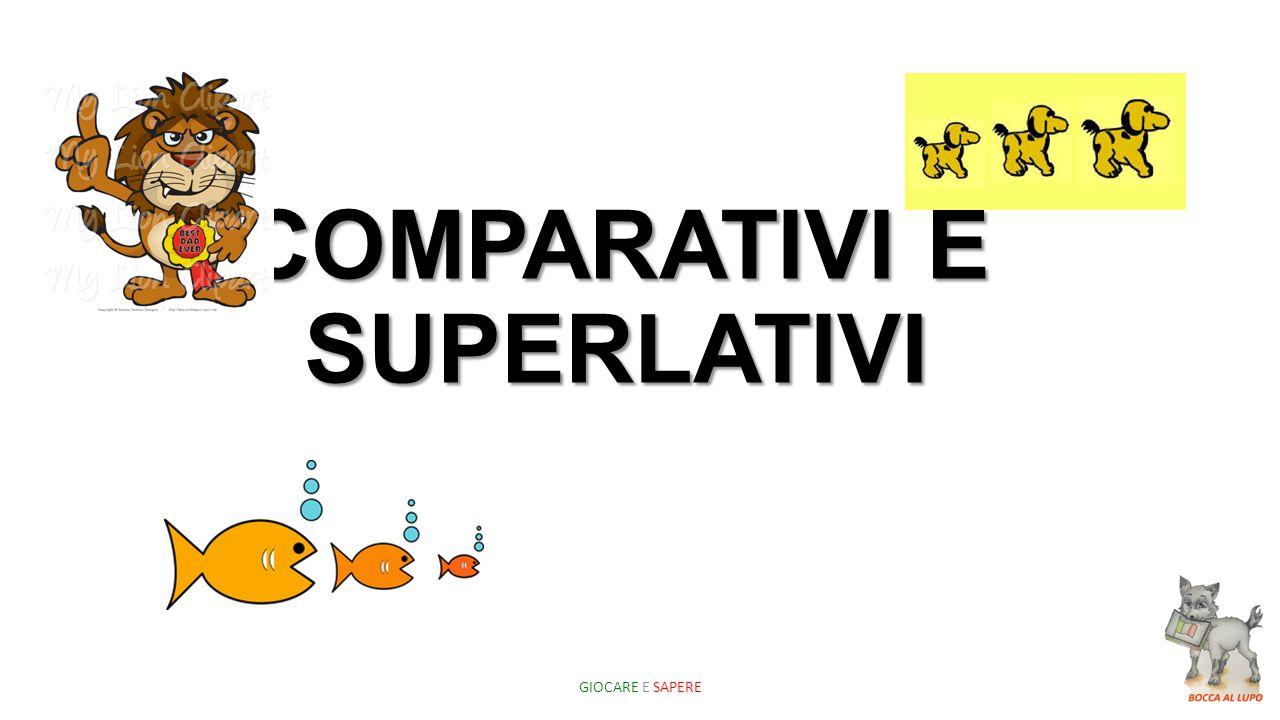 COMPARATIVI E SUPERLATIVI GIOCARE E SAPERE
