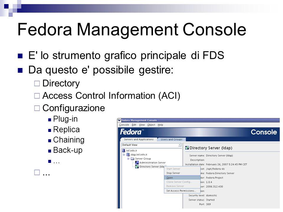 Fedora Management Console E lo strumento grafico principale di FDS Da questo e possibile gestire:  Directory  Access Control Information (ACI)  Configurazione Plug-in Replica Chaining Back-up...