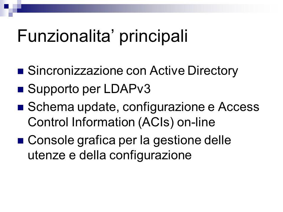 Funzionalita' principali Sincronizzazione con Active Directory Supporto per LDAPv3 Schema update, configurazione e Access Control Information (ACIs) on-line Console grafica per la gestione delle utenze e della configurazione