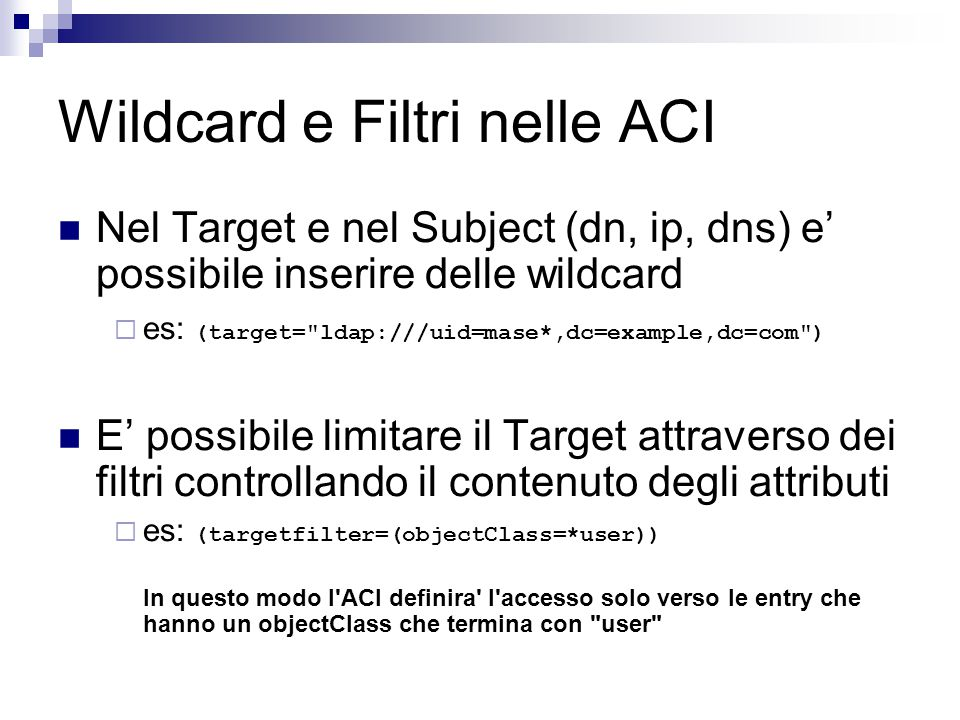 Wildcard e Filtri nelle ACI Nel Target e nel Subject (dn, ip, dns) e' possibile inserire delle wildcard  es: (target=