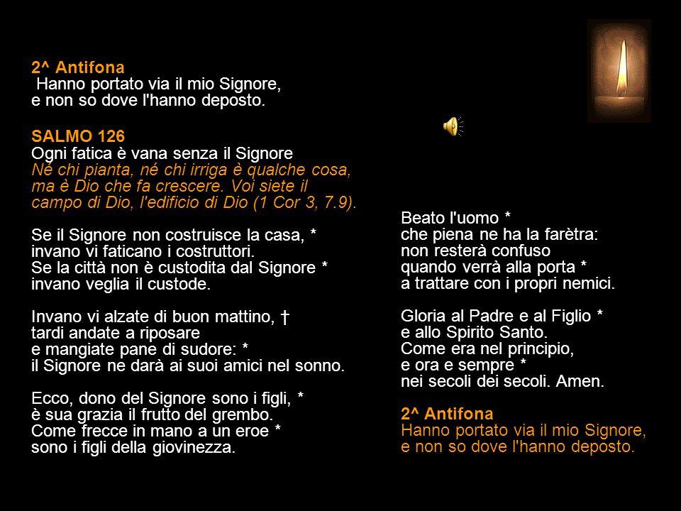 1^ Antifona Gesù domanda a Maria Maddalena.Donna, perché piangi.
