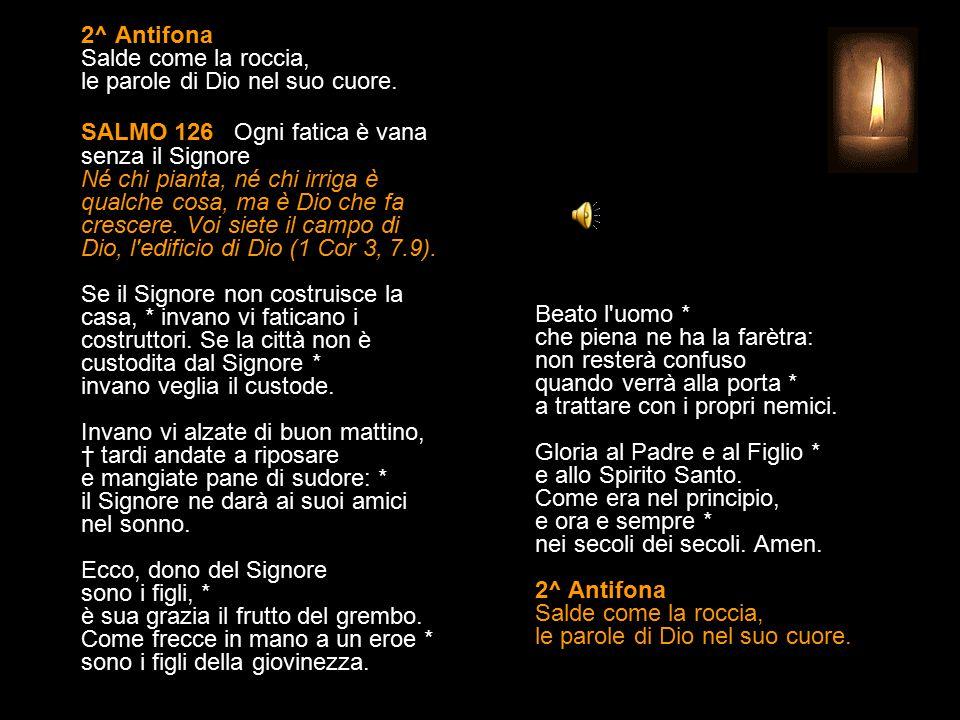 1^ Antifona La tua salvezza, Signore, è tutta la mia gioia.