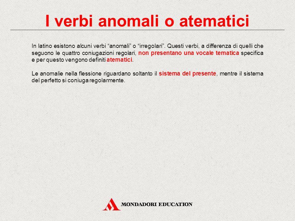 I verbi anomali o atematici In latino esistono alcuni verbi anomali o irregolari .