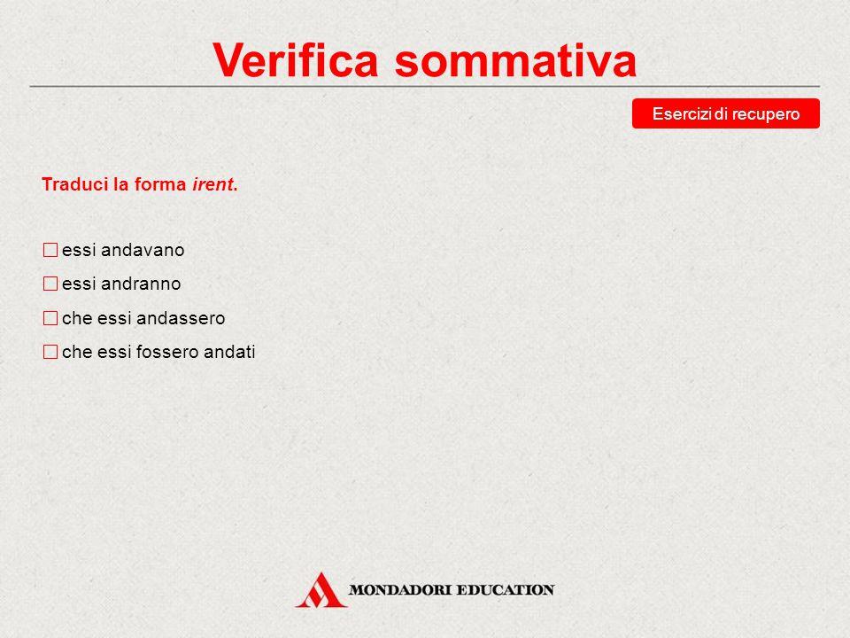 Verifica sommativa Indica la forma della seconda persona singolare dell'indicativo presente di volo. volis velis vis vols Esercizi di recupero