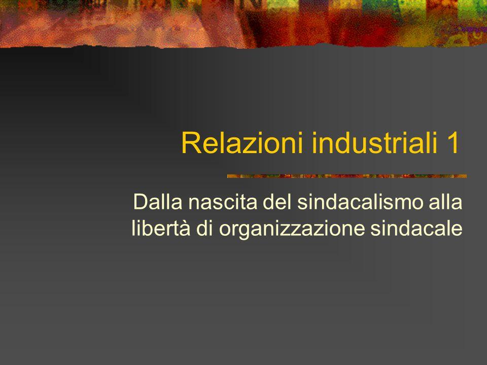 Relazioni industriali 1 Dalla nascita del sindacalismo alla libertà di organizzazione sindacale