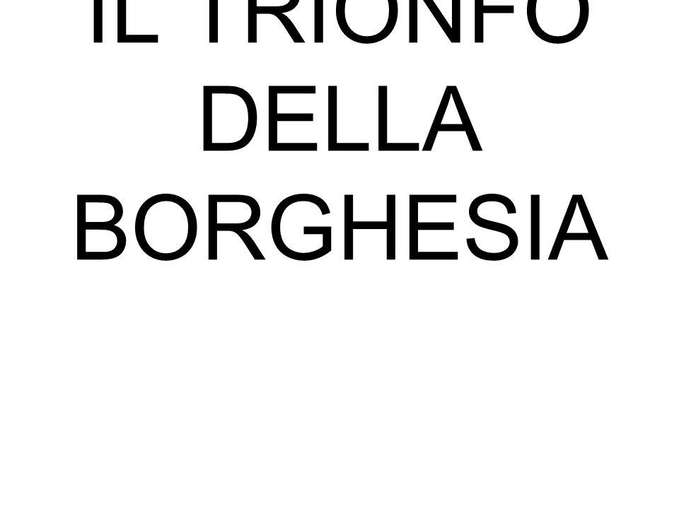 IL TRIONFO DELLA BORGHESIA