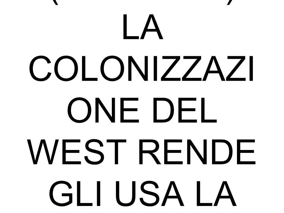 STATI UNITI CONQUISTA DEL WEST DAL 1848. STERMINIO DEI PELLEROSSA (1860-1890) LA COLONIZZAZI ONE DEL WEST RENDE GLI USA LA SECONDA POTENZA INDUSTRIALE
