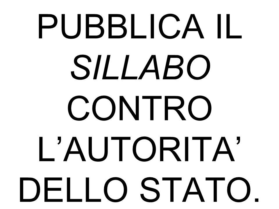 IL MONDO CATTOLICO PIO IX: NEL 1864 PUBBLICA IL SILLABO CONTRO L'AUTORITA' DELLO STATO.