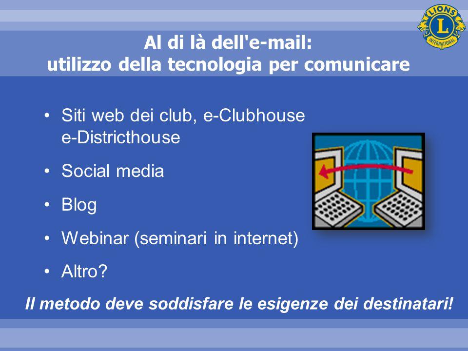 Al di là dell e-mail: utilizzo della tecnologia per comunicare Siti web dei club, e-Clubhouse e-Districthouse Social media Blog Webinar (seminari in internet) Altro.