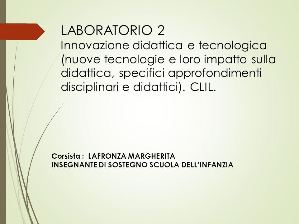 LABORATORIO 2 Innovazione didattica e tecnologica (nuove tecnologie e loro impatto sulla didattica, specifici approfondimenti disciplinari e didattici).