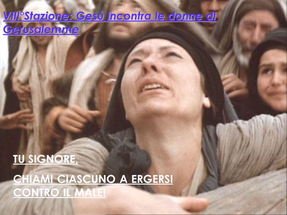 TU, SIGNORE, ACCOMPAGNI E SOSTIENI QUELLI CHE NON NE POSSONO PIU' VII° Stazione: Gesù cade sotto il peso della croce