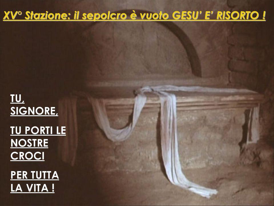 TU, SIGNORE, TU FAI GUADAGNARE LA VITA ! XIV° Stazione: Gesù è deposto nel sepolcro