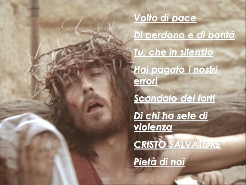 Volto dell'uomo Penetrato dal dolore Volto di Dio Penetrato di umiltà Scandalo dei grandi Che confidano nel mondo Uomo dei dolori Pietà di noi