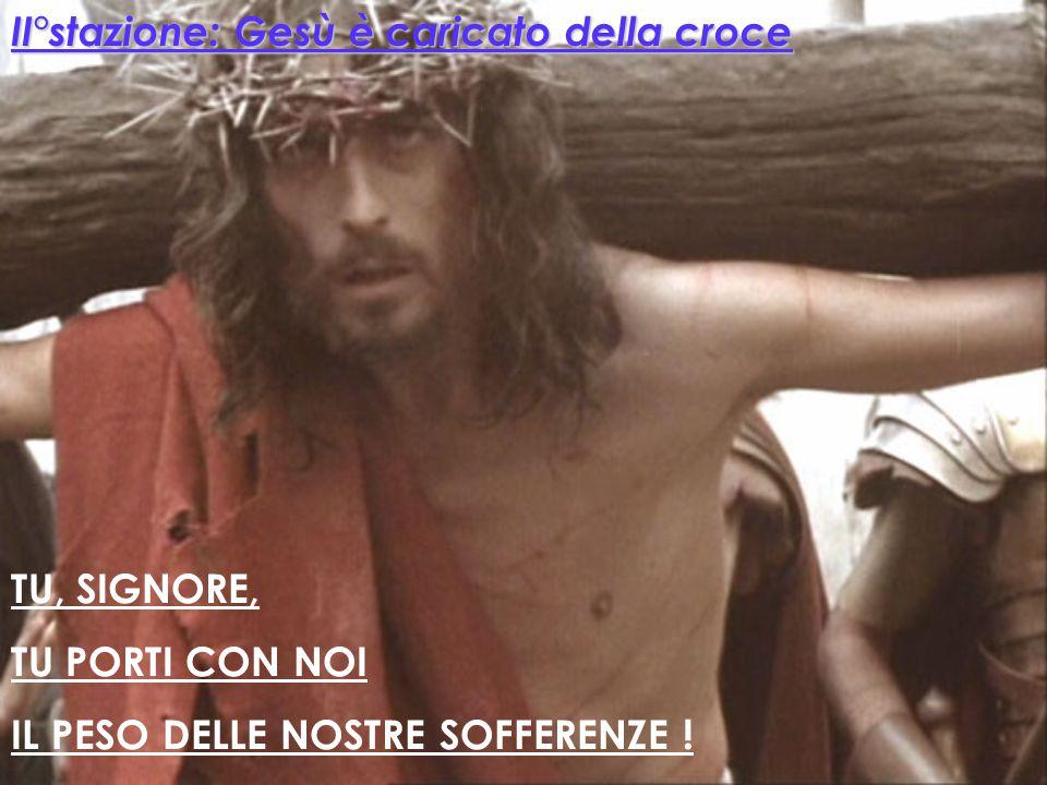 TU, SIGNORE IN CROCE, DIO DI TENEREZZA PER IL MONDO XI° Stazione: Gesù è inchiodato alla croce