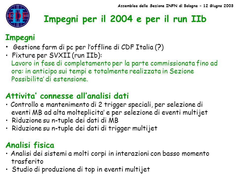 Impegni per il 2004 e per il run IIb Impegni Gestione farm di pc per l'offline di CDF Italia ( .