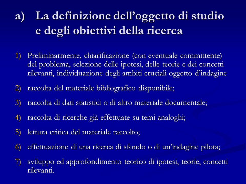 a)La definizione dell'oggetto di studio e degli obiettivi della ricerca 1)Preliminarmente, chiarificazione (con eventuale committente) del problema, s