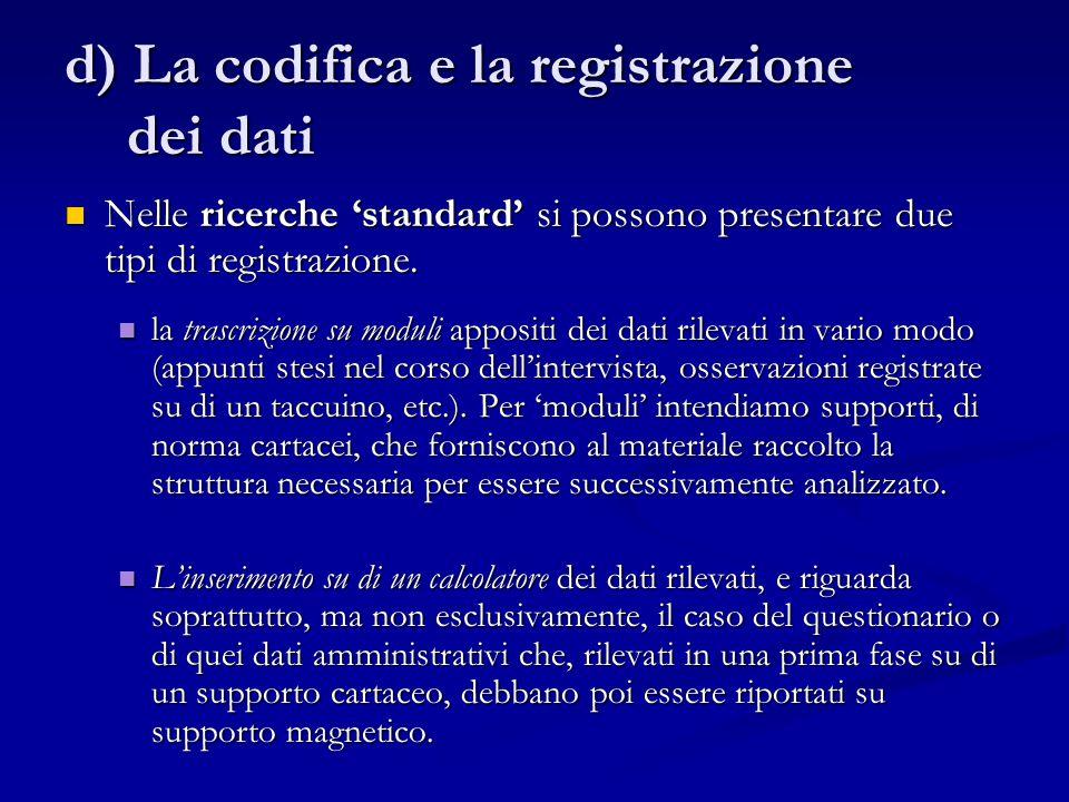 d) La codifica e la registrazione dei dati Nelle ricerche 'standard' si possono presentare due tipi di registrazione. Nelle ricerche 'standard' si pos