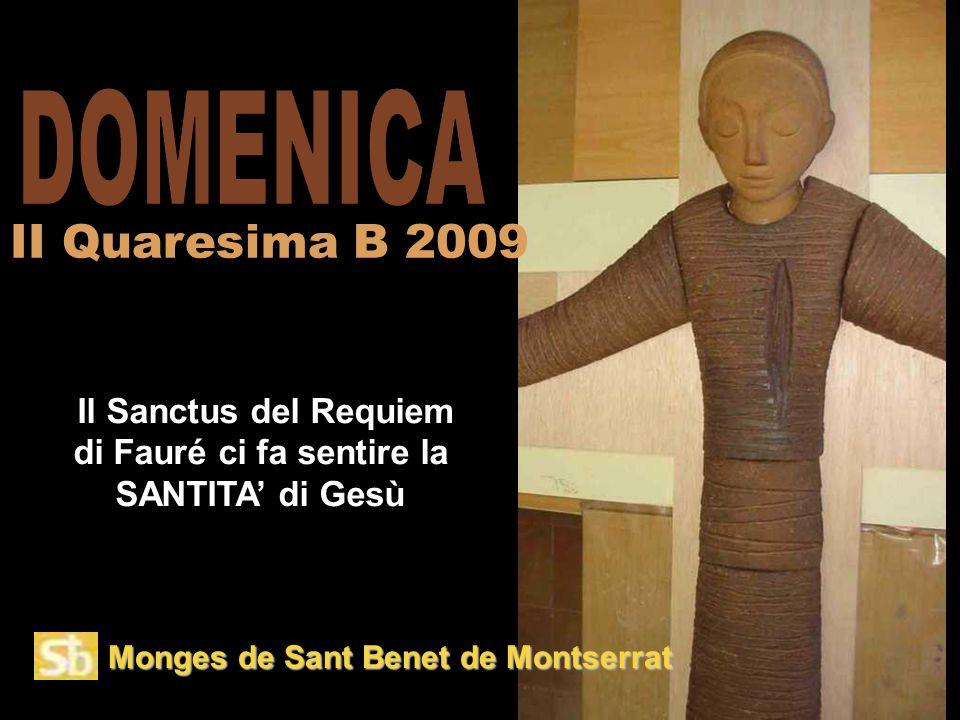 Monges de Sant Benet de Montserrat Il Sanctus del Requiem di Fauré ci fa sentire la SANTITA' di Gesù II Quaresima B 2009