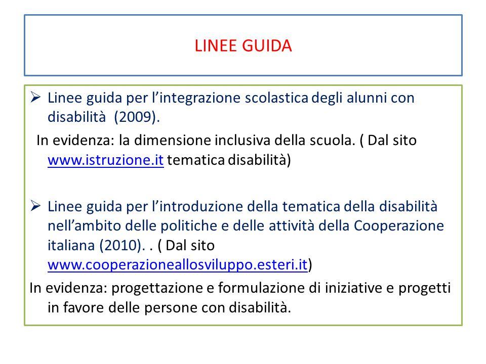 LINEE GUIDA  Linee guida per l'integrazione scolastica degli alunni con disabilità (2009). In evidenza: la dimensione inclusiva della scuola. ( Dal s