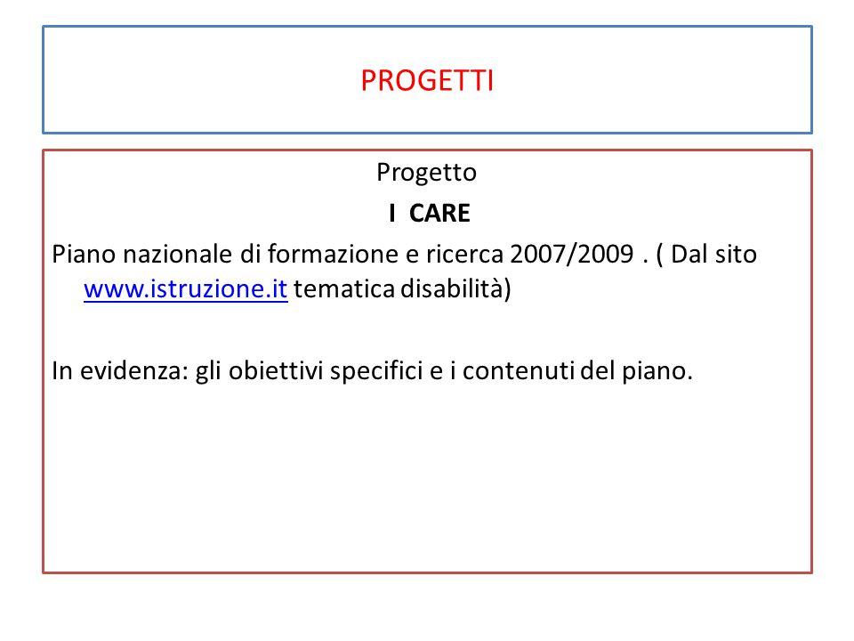 PROGETTI Progetto I CARE Piano nazionale di formazione e ricerca 2007/2009. ( Dal sito www.istruzione.it tematica disabilità) www.istruzione.it In evi