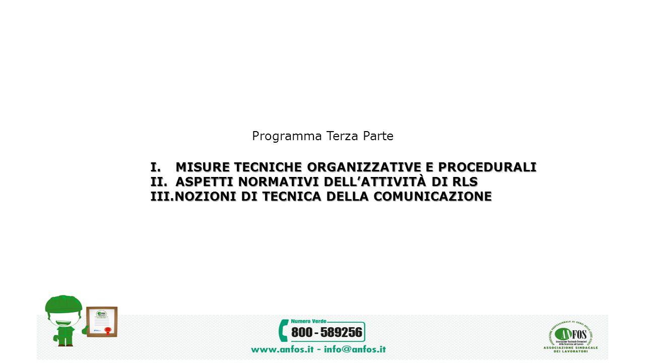 Programma Terza Parte I. MISURE TECNICHE ORGANIZZATIVE E PROCEDURALI II. ASPETTI NORMATIVI DELL'ATTIVITÀ DI RLS III.NOZIONI DI TECNICA DELLA COMUNICAZ
