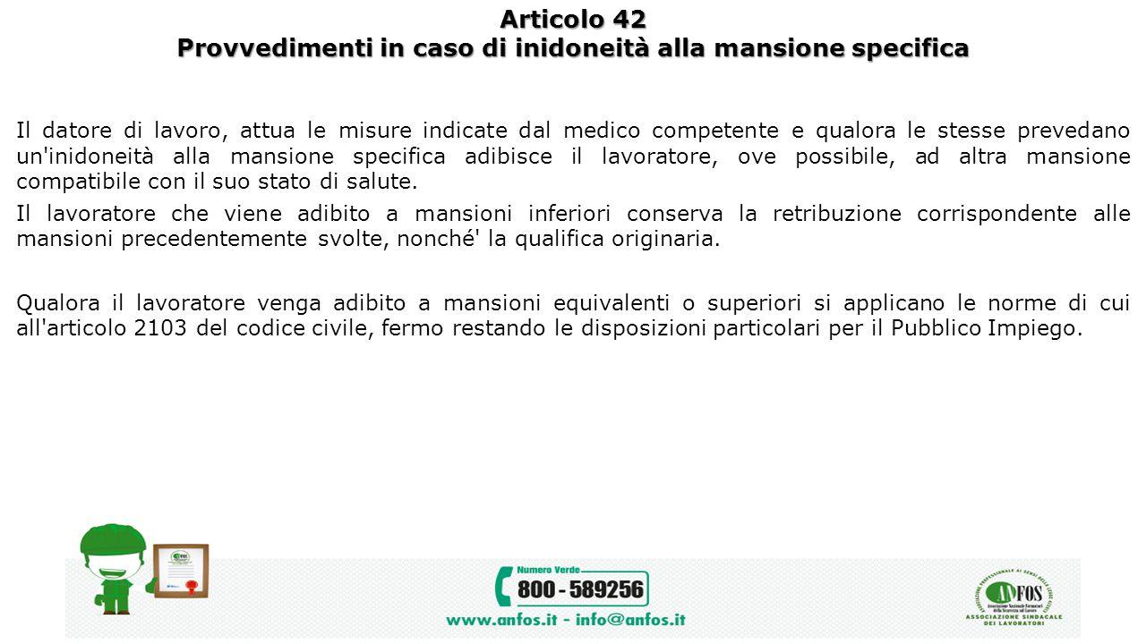 Articolo 42 Provvedimenti in caso di inidoneità alla mansione specifica Il datore di lavoro, attua le misure indicate dal medico competente e qualora