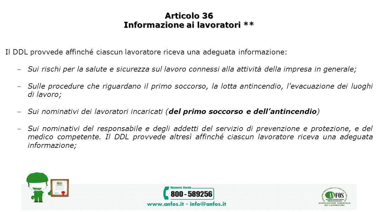Articolo 36 Informazione ai lavoratori ** Il DDL provvede affinché ciascun lavoratore riceva una adeguata informazione: Sui rischi per la salute e si