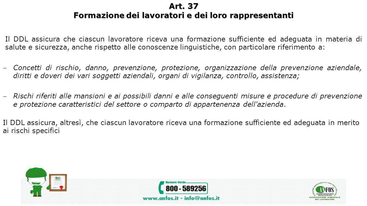 Art. 37 Formazione dei lavoratori e dei loro rappresentanti Il DDL assicura che ciascun lavoratore riceva una formazione sufficiente ed adeguata in ma