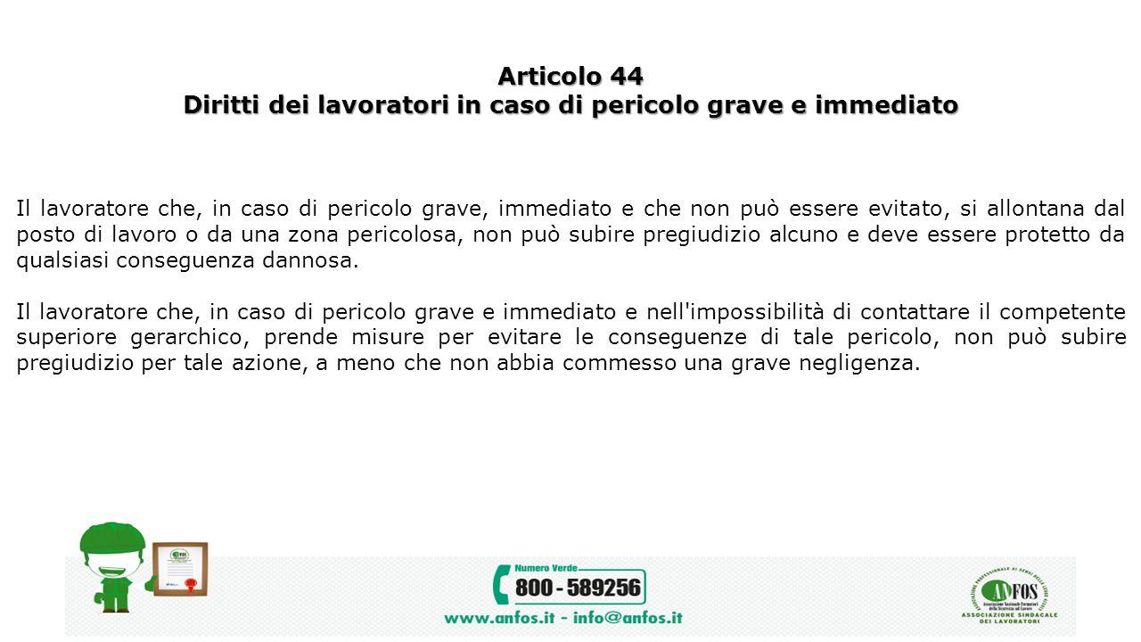 Articolo 44 Diritti dei lavoratori in caso di pericolo grave e immediato Il lavoratore che, in caso di pericolo grave, immediato e che non può essere
