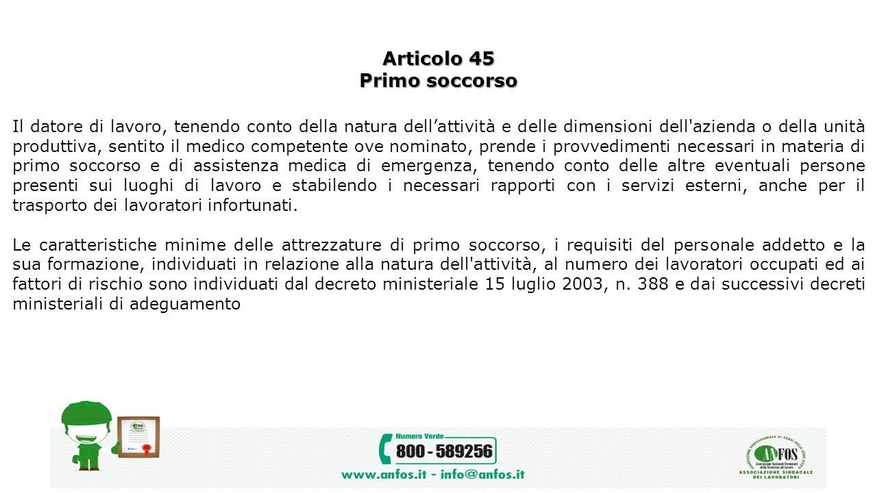 Articolo 45 Primo soccorso Il datore di lavoro, tenendo conto della natura dell'attività e delle dimensioni dell'azienda o della unità produttiva, sen