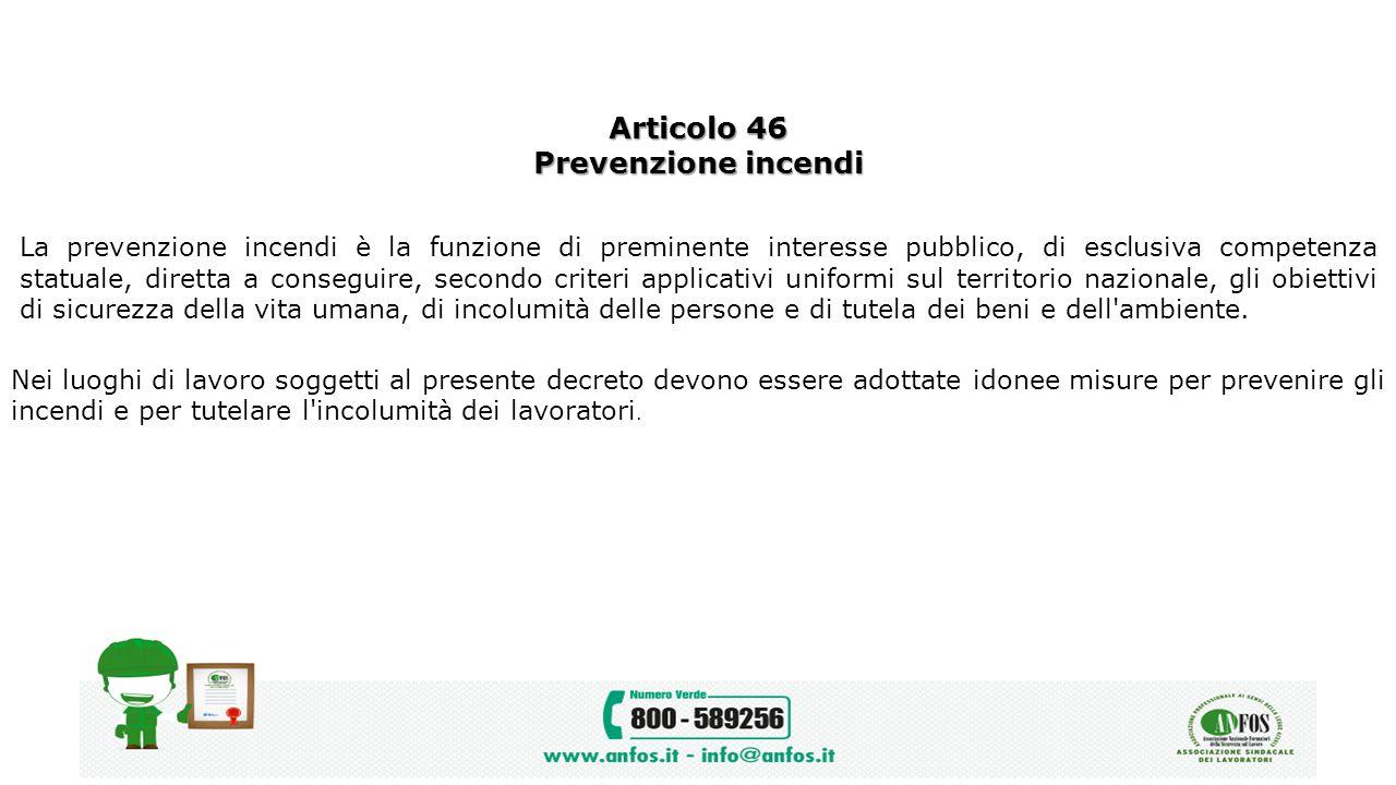 Articolo 46 Prevenzione incendi La prevenzione incendi è la funzione di preminente interesse pubblico, di esclusiva competenza statuale, diretta a con
