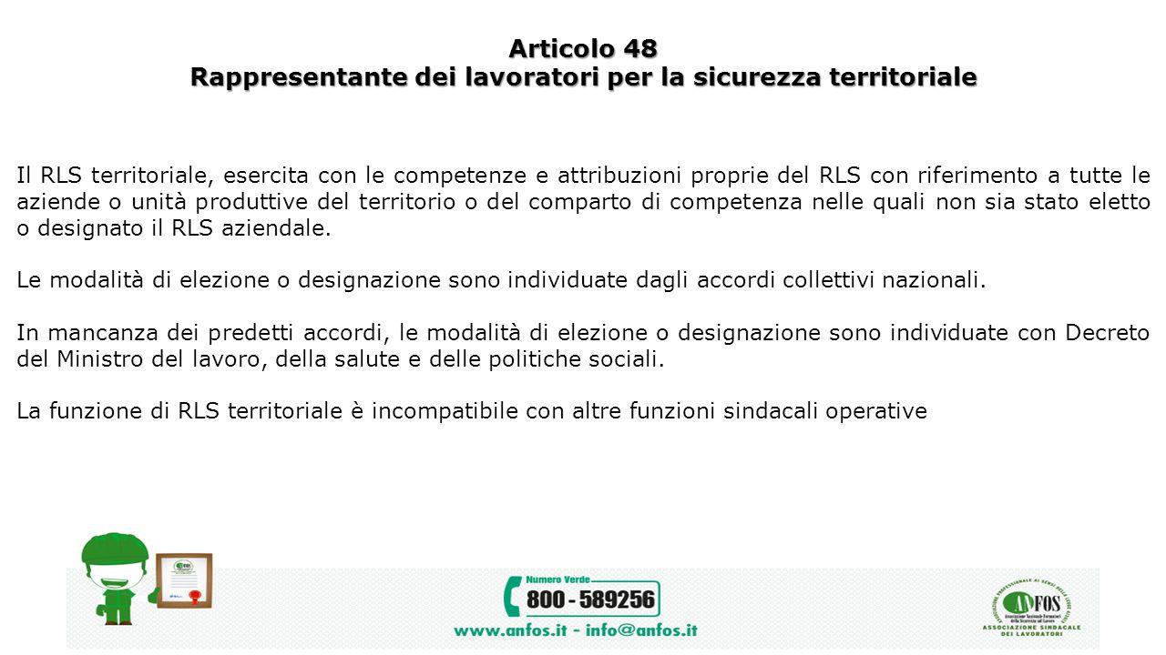 Articolo 48 Rappresentante dei lavoratori per la sicurezza territoriale Il RLS territoriale, esercita con le competenze e attribuzioni proprie del RLS