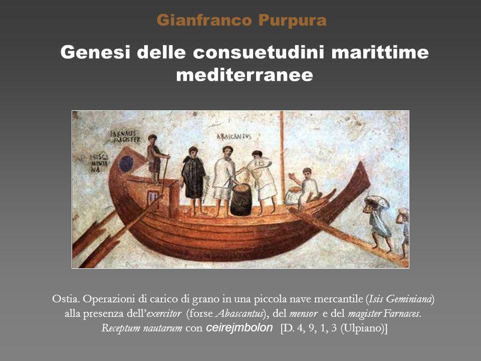 Genesi delle consuetudini marittime mediterranee Gianfranco Purpura Ostia. Operazioni di carico di grano in una piccola nave mercantile (Isis Geminian