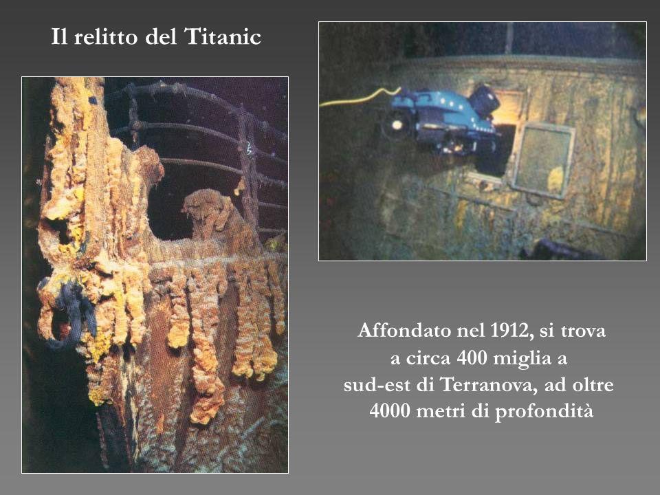 Affondato nel 1912, si trova a circa 400 miglia a sud-est di Terranova, ad oltre 4000 metri di profondità Il relitto del Titanic