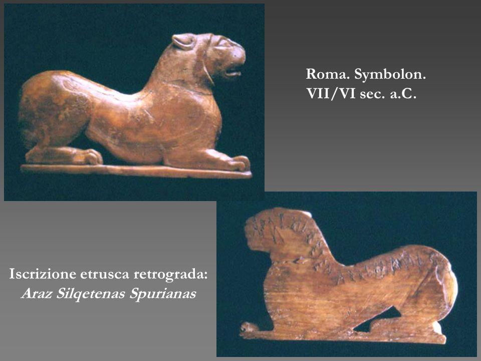 Roma. Symbolon. VII/VI sec. a.C. Iscrizione etrusca retrograda: Araz Silqetenas Spurianas