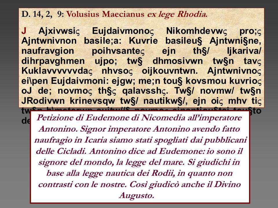 D. 14, 2, 9: Volusius Maecianus ex lege Rhodia. J Ajxivwsi  Eujdaivmono  Nikomhdevw  pro;  Ajntwnivnon basile;a: Kuvrie basileu§ Ajntwni§ne, naufr