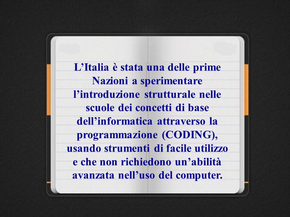 L'Italia è stata una delle prime Nazioni a sperimentare l'introduzione strutturale nelle scuole dei concetti di base dell'informatica attraverso la programmazione (CODING), usando strumenti di facile utilizzo e che non richiedono un'abilità avanzata nell'uso del computer.